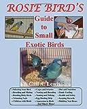 Rosie Bird's Guide to Small Exotic Birds: Bird Care Extraordinaire