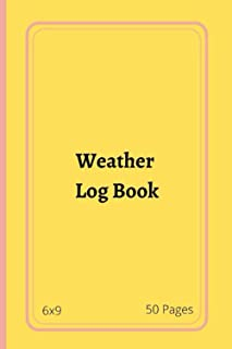 Weather Log Book: Weather LogBook, Journal To Keep Record Date, Location, Temperature Min, Wind Direction, Humidity, Cloud...