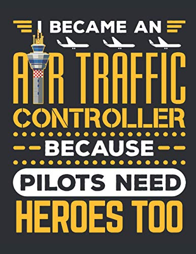 I Became An Air Traffic Controller Because Pilots Need Heroes Too: Air Traffic Control 2021 Weekly Planner (Jan 2021 to Dec 2021), Large Paperback Calendar Schedule Organizer, ATC Appreciation Gift