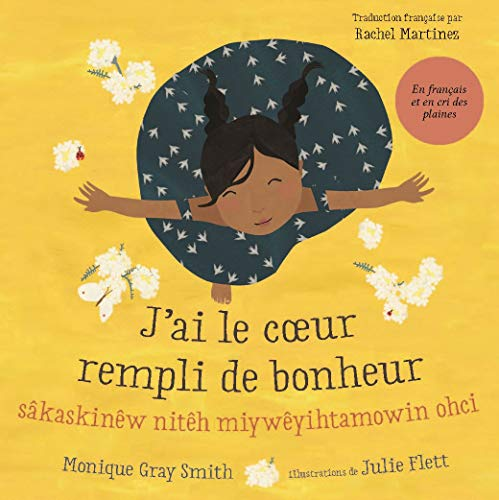 J'ai le cœur rempli de bonheur / sâ kask inêw nitêh miy wêyi htamowin ohci (French Edition)