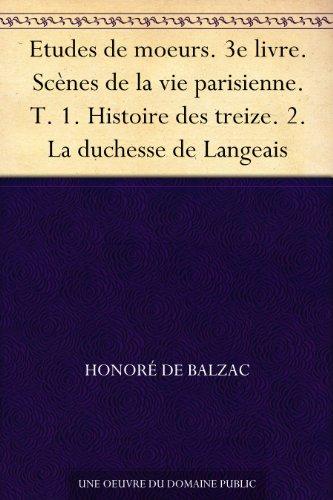 Couverture du livre Etudes de moeurs. 3e livre. Scènes de la vie parisienne. T. 1. Histoire des treize. 2. La duchesse de Langeais