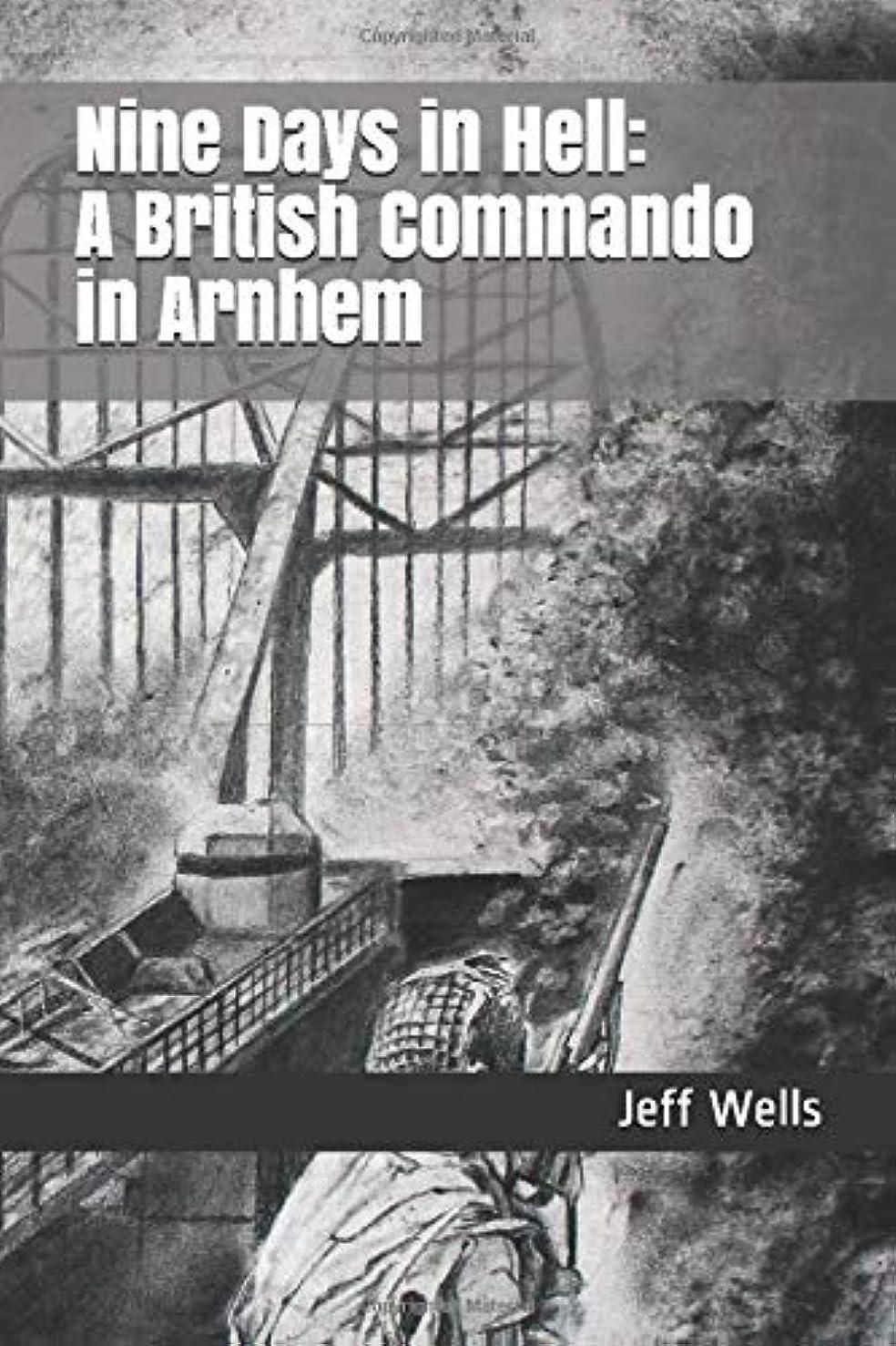 誰が機関原因Nine Days in Hell:  A British Commando in Arnhem (Walk Among Heroes)