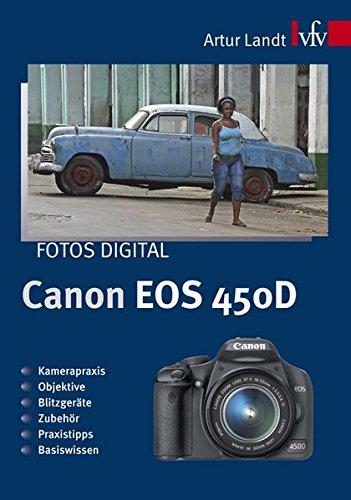Fotos digital - Canon EOS 450D: Kamerapraxis, Objektive, Blitzgeräte, Zubehör, Praxistipps, Basiswissen