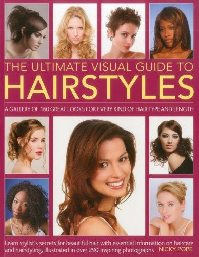 The Ultimate Visual Guide to Hairstyles: A gallery of 160 great looks for every kind of hair type and length with essential information on haircare and hairstyling, illustrated in over 290 photographs