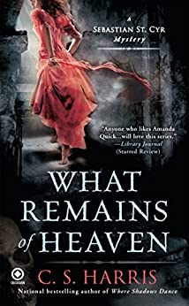 What Remains of Heaven: A Sebastian St. Cyr Mystery by [C. S. Harris]
