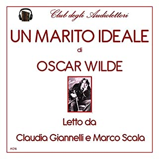 Un marito ideale                   Di:                                                                                                                                 Oscar Wilde                               Letto da:                                                                                                                                 Claudia Giannelli,                                                                                        Marco Scala                      Durata:  3 ore e 27 min     10 recensioni     Totali 2,7