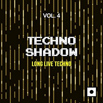 Techno Shadow, Vol. 4 (Long Live Techno)