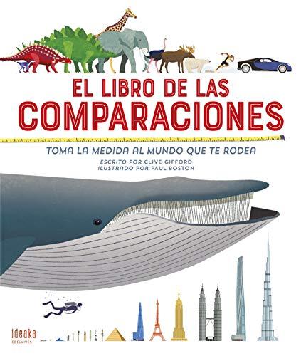 El libro de las comparaciones: Toma la medida al mundo que te rodea (IDEAKA)