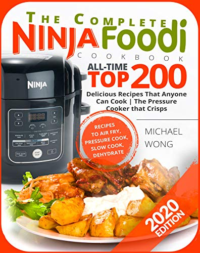 Best Prices! The Complete Ninja Foodi Cookbook: All-Time Top 200 Delicious Recipes That Anyone Can C...