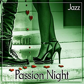 Passion Night – Most Sensual Jazz Songs for Romantic Atmosphere, Background Music for Lovers, Sexy Jazz Lounge, Erotic Music for Intimate Moments, Sensual Massage