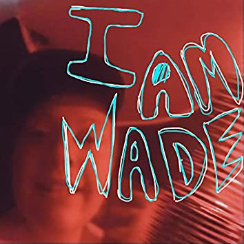 I Am Wade