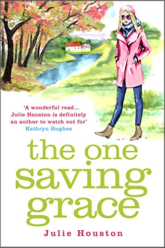 The One Saving Grace: From the author of the bestselling 'A Village Affair' by [Julie Houston]