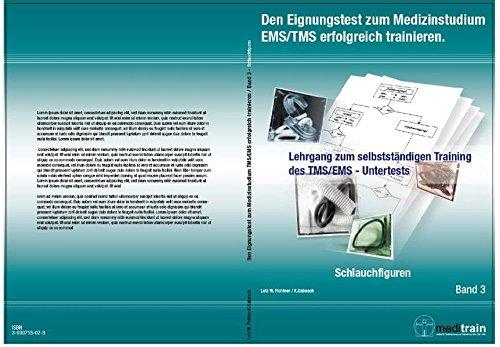 Den Eignungstest zum Medizinstudium TMS/EMS erfolgreich trainieren BD.3-Schlauchfiguren: Lehrgang zum selbstständigen Training des TMS/EMS - ... Training des TMS/EMS - Untertests)