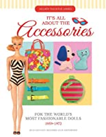 Its All About the Accessories for the Worlds Most Fashionable Dolls 1959-1972
