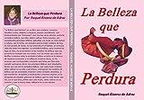 La Belleza que Perdura: Un estudio que exhorta y anima a mujeres a cultivar la Belleza que Perdura, aquella belleza interna, donde Dios trabaja con ... bellas de manera integral.
