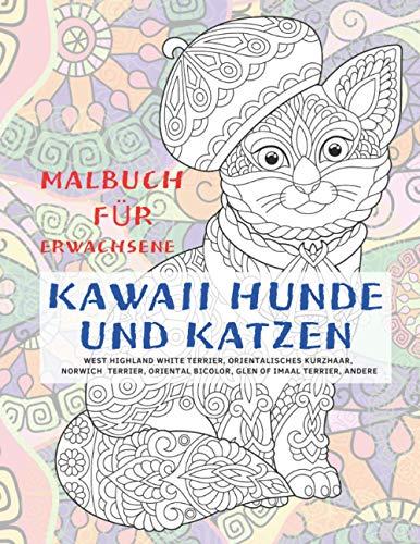 Kawaii Hunde und Katzen - Malbuch für Erwachsene - West Highland White Terrier, Orientalisches Kurzhaar, Norwich Terrier, Oriental Bicolor, Glen of Imaal Terrier, andere
