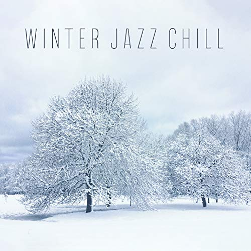 Winter Jazz Chill – Smooth, Swing and Cozy Music for Winter Evenings, Cold Snowy Days, Warm by the Fireplace with Tea or Coffee and Relax, Waiting for Christmas