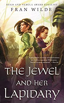 The Jewel and Her Lapidary (The Jewel Series Book 1) by [Fran Wilde]