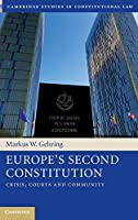 Europe's Second Constitution: Crisis, Courts and Community (Cambridge Studies in Constitutional Law, Series Number 24)