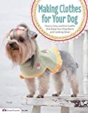 Making Clothes for Your Dog: How to Sew and Knit Outfits that Keep Your Dog Warm and Looking Great (Design Originals)