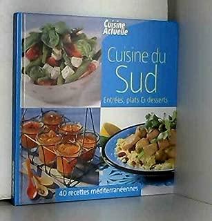 Cuisine du Sud - Entrées, plats et desserts - 40 recettes méditerranéennes