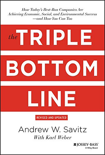 The Triple Bottom Line: How Today's Best-Run Companies Are Achieving Economic, Social and Environmental Success - and How You Can Too