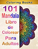 101 Mandala Libro de Colorear Para Adultos: Libro de Colorear. Mandalas de Colorear para Adultos, Excelente Pasatiempo anti estrés para relajarse con bellísimas Mandalas