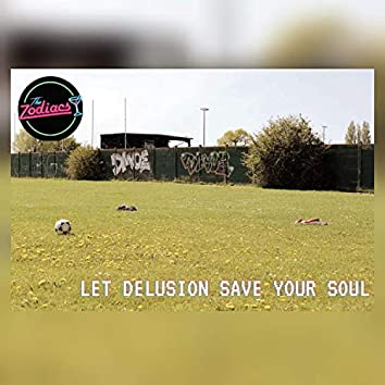 Let Delusions Save Your Soul