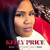 Songtexte von Kelly Price - Sing Pray Love, Vol. 1: Sing
