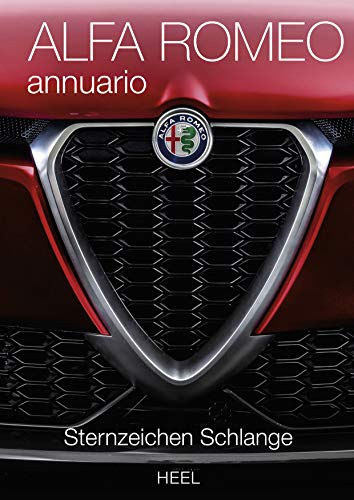Alfa Romeo annuario: Das offizielle Alfa Romeo Jahrbuch 2018: Sternzeichen Schlange. Das offizielle Alfa Romeo Jahrbuch 2018