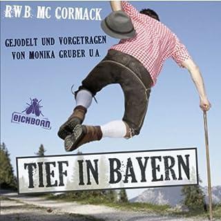 Tief in Bayern                   Autor:                                                                                                                                 R.W.B. McCormack                               Sprecher:                                                                                                                                 Monika Gruber                      Spieldauer: 2 Std. und 35 Min.     37 Bewertungen     Gesamt 3,7