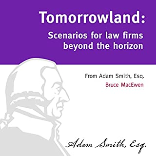 Tomorrowland: Scenarios for Law Firms Beyond the Horizon                   By:                                                                                                                                 Bruce MacEwen                               Narrated by:                                                                                                                                 Matt Haynes                      Length: 6 hrs and 46 mins     8 ratings     Overall 4.0