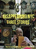 Disappearing NYC: Three Stories