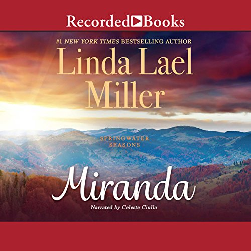 Miranda                   By:                                                                                                                                 Linda Lael Miller                               Narrated by:                                                                                                                                 Celeste Ciulla                      Length: 4 hrs and 6 mins     18 ratings     Overall 4.4