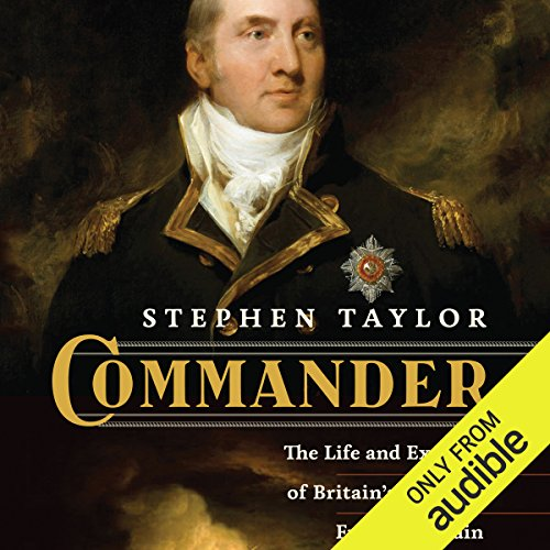 Commander     The Life and Exploits of Britain's Greatest Frigate Captain              By:                                                                                                                                 Stephen Taylor                               Narrated by:                                                                                                                                 Derek Perkins                      Length: 10 hrs and 20 mins     66 ratings     Overall 4.4
