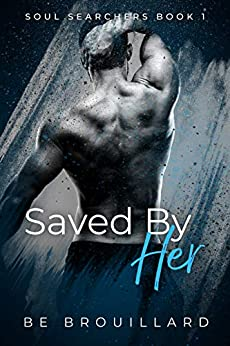 Saved By Her (Soul Searchers Book 1) by [BE Brouillard]