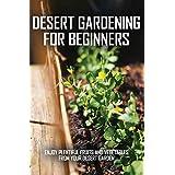 Desert Gardening For Beginners: Enjoy Plentiful Fruits And Vegetables From Your Desert Garden: Simplify Gardening (English Edition)