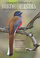 A Photographic Field Guide to the Birds of India: Pakistan, Nepal, Bhutan, Sri Lanka and Bangladesh