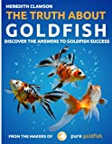 The Truth About Goldfish: Discover the Answers to Goldfish Success