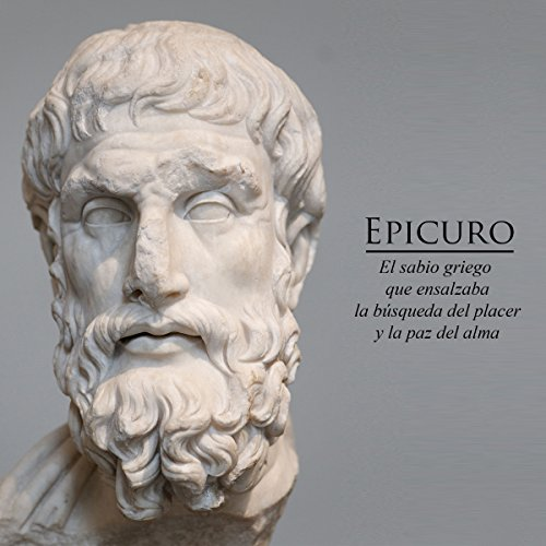 Epicuro [Epicurus]     El sabio griego que ensalzaba la búsqueda del placer y la paz del alma [The Greek Sage Who Extolled the Pursuit of Pleasure and Peace of the Soul]              By:                                                                                                                                 Online Studio Productions                               Narrated by:                                                                                                                                 uncredited                      Length: 28 mins     Not rated yet     Overall 0.0