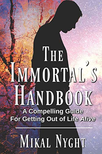 The Immortal's Handbook: A Compelling Guide For Getting Out of Life Alive (Teachings of the Immortals)の詳細を見る