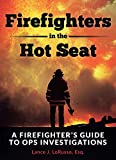 Firefighters in the Hot Seat: A Firefighter's Guide to OPS Investigations (English Edition)