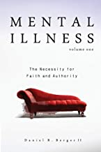 Mental Illness: The Necessity for Faith and Authority (Volume 1)