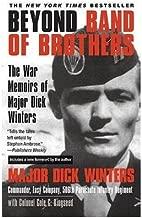 By Richard D. Winters Beyond Band of Brothers: The War Memoirs of Major Dick Winters (Thorndike Paperback Bestsellers) (LRG) [Paperback]