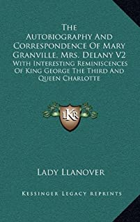 The Autobiography And Correspondence Of Mary Granville, Mrs. Delany V2: With Interesting Reminiscences Of King George The Third And Queen Charlotte