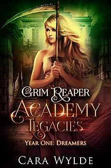 Year One: Dreamers: A Reverse Harem Bully Romance (Grim Reaper Academy Legacies Book 1) by [Cara Wylde]