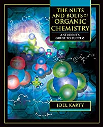 The Nuts and Bolts of Organic Chemistry: A Student's Guide to Success: Joel Karty