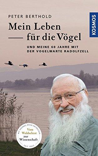 Mein Leben für die Vögel: und meine 60 Jahre mit der Vogelwarte Radolfzell