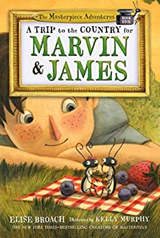 A Trip to the Country for Marvin & James (The Masterpiece Adventures Book 5) by [Elise Broach, Kelly Murphy]