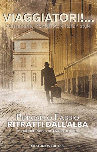 Ritratti dall'alba - Viaggiatori!: Alessandria, Monferrato e Italian style (Italian Edition)